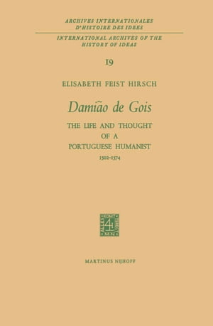 Damião de Gois: The Life and Thought of a Portuguese Humanist, 1502–1574