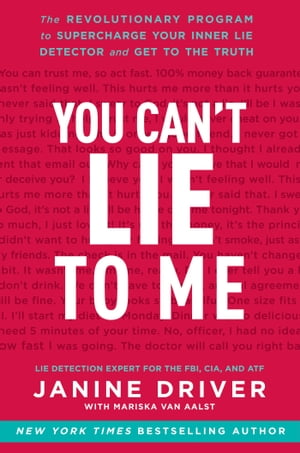 You Can't Lie to Me The Revolutionary Program to Supercharge Your Inner Lie Detector and Get to the Truth