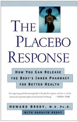 Book The Placebo Response: How You Can Release the Body's Inner Pharmacy for Better Health by Howard Brody