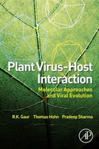 Plant Virus-Host Interaction: Molecular Approaches and Viral Evolution by R.K. Gaur
