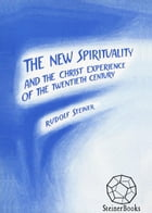The New Spirituality: And the Christ Experience of the Twentieth Century by Rudolf Steiner