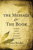 The Message and the Book: Sacred Texts of the World's Religions by John Bowker
