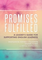 Promises Fulfilled: A Leader's Guide for Supporting English Learners by Margarita Espino Calderon