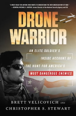 Book Drone Warrior: An Elite Soldier's Inside Account of the Hunt for America's Most Dangerous Enemies by Brett Velicovich