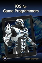 iOS for Game Programmers by Allen Sherrod