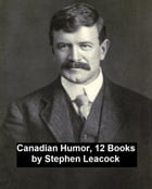 Canadian Humor, 12 Books by Stephen Leacock