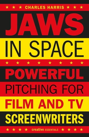 Jaws In Space Powerful Pitching for Film and TV Screenwriters
