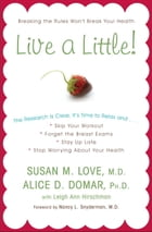 Live a Little! by Alice D. Domar, Ph.D.
