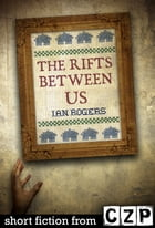The Rifts Between Us: Short Story by Ian Rogers