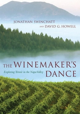 Book The Winemaker's Dance: Exploring Terroir in the Napa Valley by Swinchatt, Jonathan