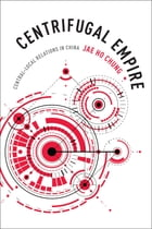 Centrifugal Empire: Central-Local Relations in China