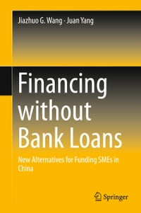 Financing without Bank Loans: New Alternatives for Funding SMEs in China