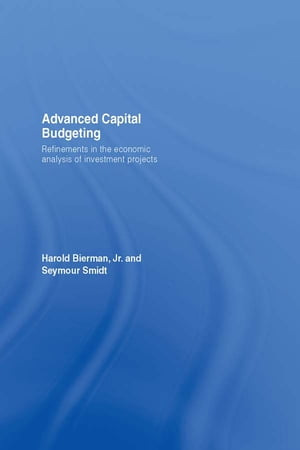 Advanced Capital Budgeting Refinements in the Economic Analysis of Investment Projects