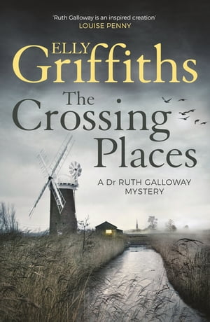 The Crossing Places The Dr Ruth Galloway Mysteries 1