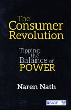 The Consumer Revolution: Tipping the Balance of Power by Naren Nath