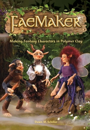FaeMaker Making Fantasy Characters in Polymer Clay