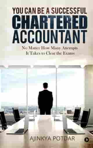 You Can Be a Successful Chartered Accountant: No Matter How Many Attempts It Takes to Clear the Exams
