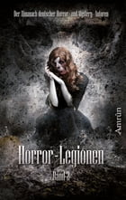 Horror-Legionen 2: Anthologie by Markus K. Korb