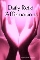 Daily Reiki Affirmations by Bernadette Sanders
