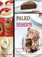 Divine Paleo Desserts: For The Health Conscious Who Love to Please Their Taste Buds by Emilia Shaw