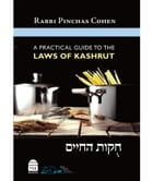 A Practical Guide to the Laws of Kashrut: Hukhat HaHayim by Cohen, Pinchas