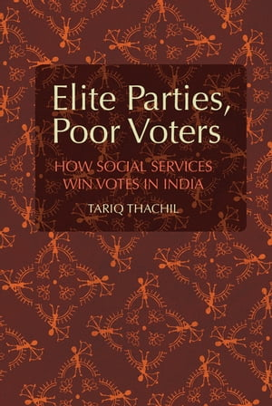 Elite Parties,  Poor Voters How Social Services Win Votes in India