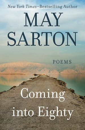 Coming into Eighty: Poems by May Sarton