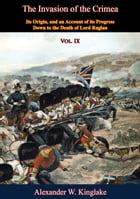 The Invasion of the Crimea: Vol. IX [Sixth Edition]: Its Origin, and an Account of its Progress Down to the Death of Lord Raglan by Alexander W. Kinglake