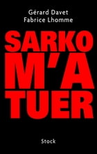 Sarko m'a tuer by Fabrice Lhomme