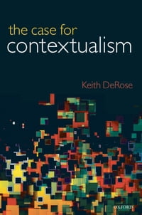 The Case for Contextualism: Knowledge, Skepticism, and Context, Vol. 1