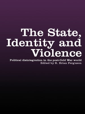 The State,  Identity and Violence Political Disintegration in the Post-Cold War World