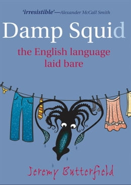 Book Damp Squid : The English Language Laid Bare: The English Language Laid Bare by Jeremy Butterfield
