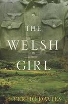 The Welsh Girl: A Novel by Peter  Ho Davies