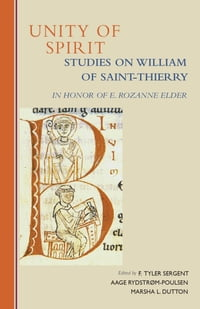 Unity of Spirit: Studies on William Of Saint-Thierry in Honor of E. Rozanne Elder