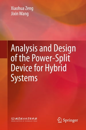 Analysis and Design of the Power-Split Device for Hybrid Systems by Xiaohua Zeng