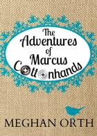 The Adventures of Marcus Cottonhands: Novella by Meghan Orth