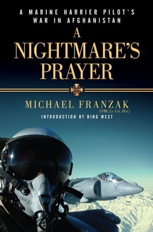 A Nightmare's Prayer A Marine Harrier Pilot's War in Afghanistan