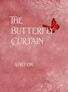 The Butterfly Curtain by Audrey King