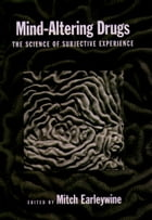 Mind-Altering Drugs: The Science of Subjective Experience by Mitch Earleywine