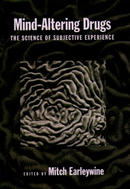Book Mind-Altering Drugs: The Science of Subjective Experience by Mitch Earleywine