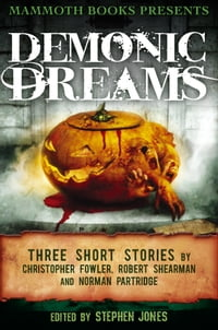 Mammoth Books presents Demonic Dreams: Three Stories by Christopher Fowler, Robert Shearman and…