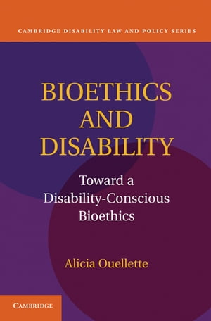 Bioethics and Disability Toward a Disability-Conscious Bioethics