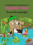 Silly Willy Winston in the Adventures of Inspector Snout: The Case of the Missing Tadpole by Donna M Maguire