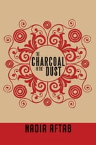 The Charcoal In The Dust by Nadia Aftab