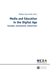 Media and Education in the Digital Age: Concepts, Assessments, Subversions