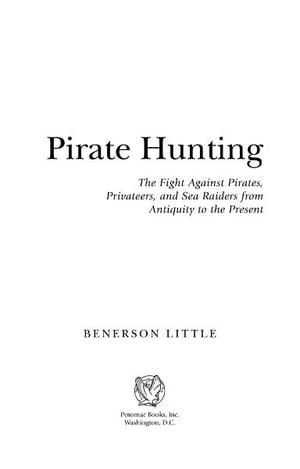 Pirate Hunting: The Fight Against Pirates,  Privateers,  and Sea Raiders from Antiquity to the Present