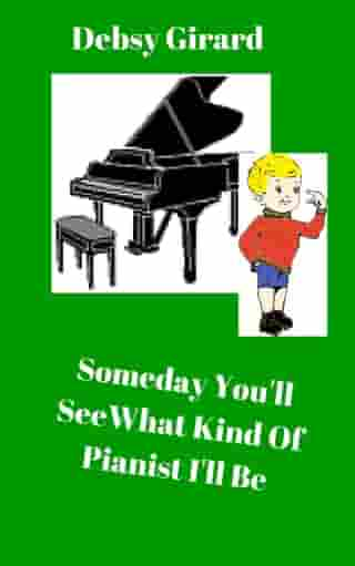 Someday You'll See What Kind Of Pianist I'll Be