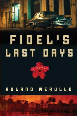 Book Fidel's Last Days: A Novel by Roland Merullo