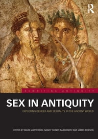 Sex in Antiquity: Exploring Gender and Sexuality in the Ancient World