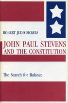 John Paul Stevens and the Constitution: The Search for Balance by Robert Sickels
